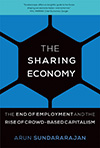 The Sharing Economy. The End of Employment and the Rise of Crowd-Based Capitalism