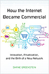 How the Internet Became Commercial. Innovation, Privatization, and the Birth of a New Network